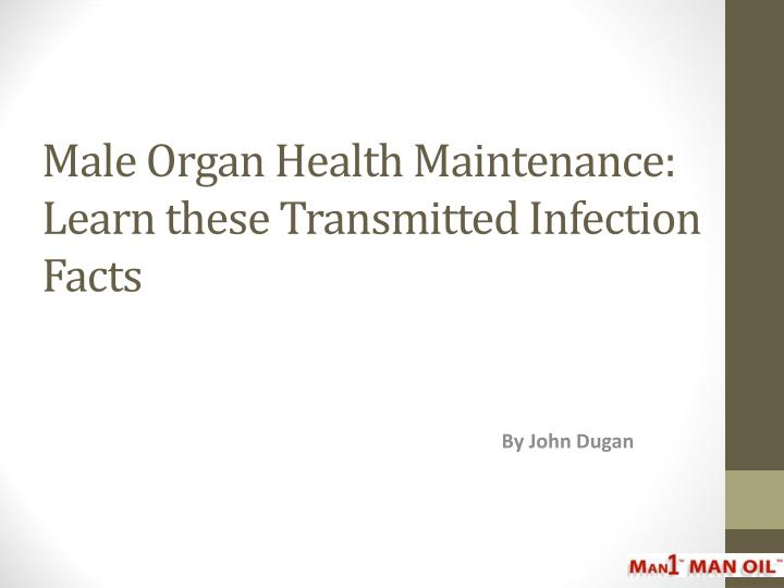 Male organ health maintenance learn these transmitted infection facts