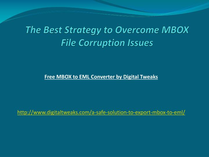 The best strategy to overcome mbox file corruption issues
