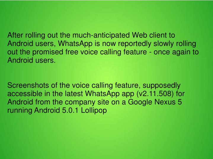 After rolling out the much-anticipated Web client to Android users, WhatsApp is now reportedly slowly rolling out the promised free voice calling feature - once again to Android users.