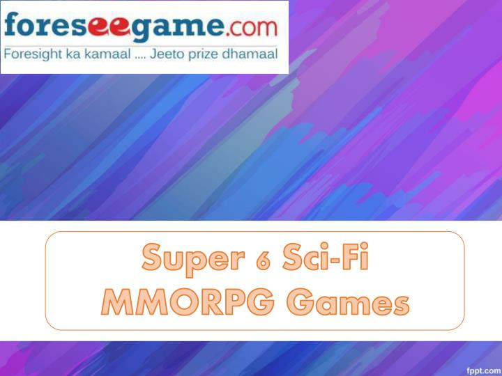 Super 6 Sci-Fi MMORPG Games