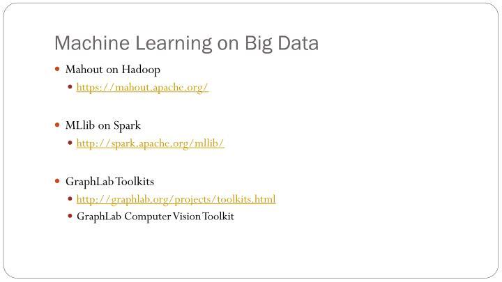 Machine Learning on Big Data
