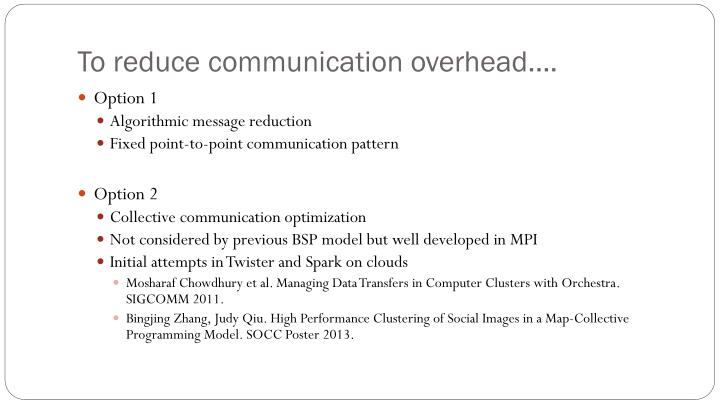 To reduce communication overhead….