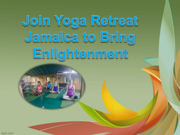 Join Yoga Retreat Jamaica to Bring Enlightenment