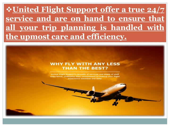 United Flight Support offer a true 24/7 service and are on hand to ensure that all your trip plannin...