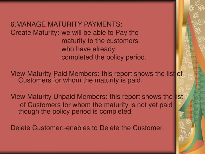 6.MANAGE MATURITY PAYMENTS: