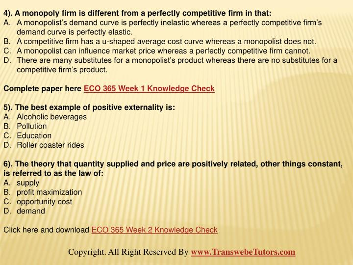 4). A monopoly firm is different from a perfectly competitive firm in that:
