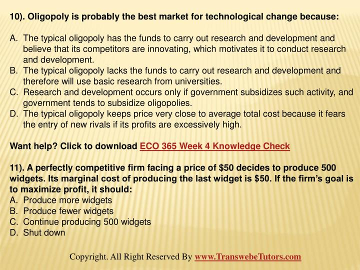 10). Oligopoly is probably the best market for technological change because: