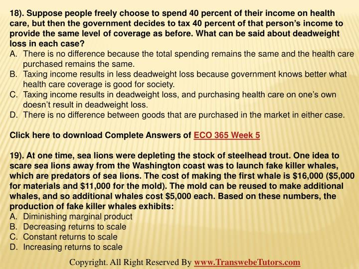 18). Suppose people freely choose to spend 40 percent of their income on health care, but then the government decides to tax 40 percent of that person's income to provide the same level of coverage as before. What can be said about deadweight loss in each case?
