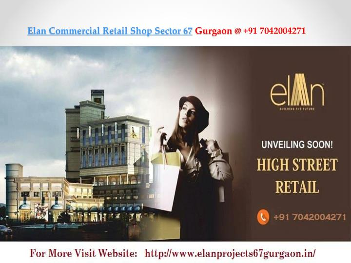 Elan commercial r etail shop sector 67 gurgaon @ 91 7042004271