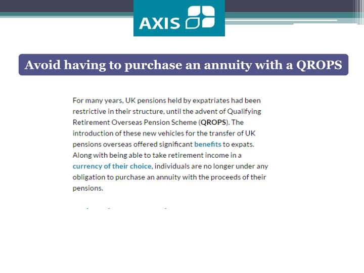Avoid having to purchase an annuity with a QROPS