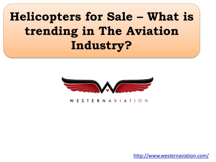Helicopters for sale what is trending in the aviation industry
