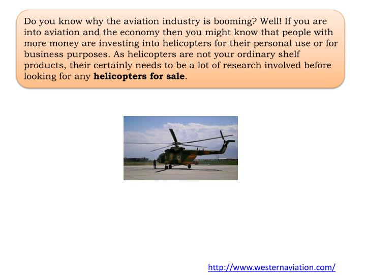 Do you know why the aviation industry is booming? Well! If you are into aviation and the economy then you might know that people with more money are investing into helicopters for their personal use or for business purposes. As helicopters are not your ordinary shelf products, their certainly needs to be a lot of research involved before looking for any
