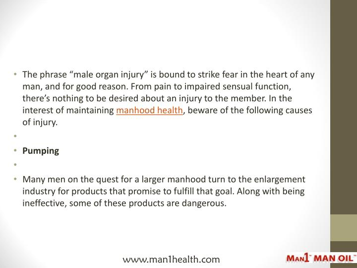 """The phrase """"male organ injury"""" is bound to strike fear in the heart of any man, and for good reason. From pain to impaired sensual function, there's nothing to be desired about an injury to the member. In the interest of maintaining"""