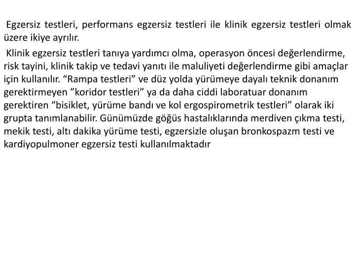 Egzersiz testleri, performans egzersiz testleri ile klinik egzersiz testleri olmak üzere ikiye ayrılır