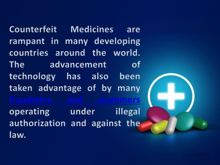 Counterfeit Medicines are rampant in many developing countries around the world.  The advancement of technology has also been taken advantage of by many