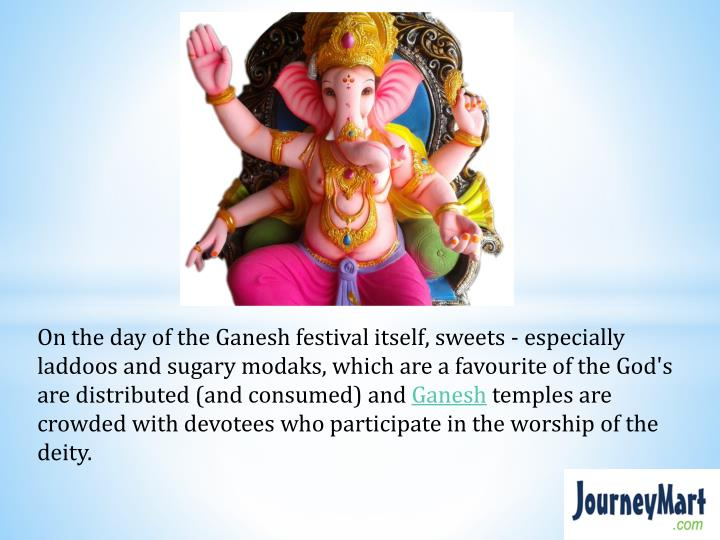 On the day of the Ganesh festival itself, sweets - especially