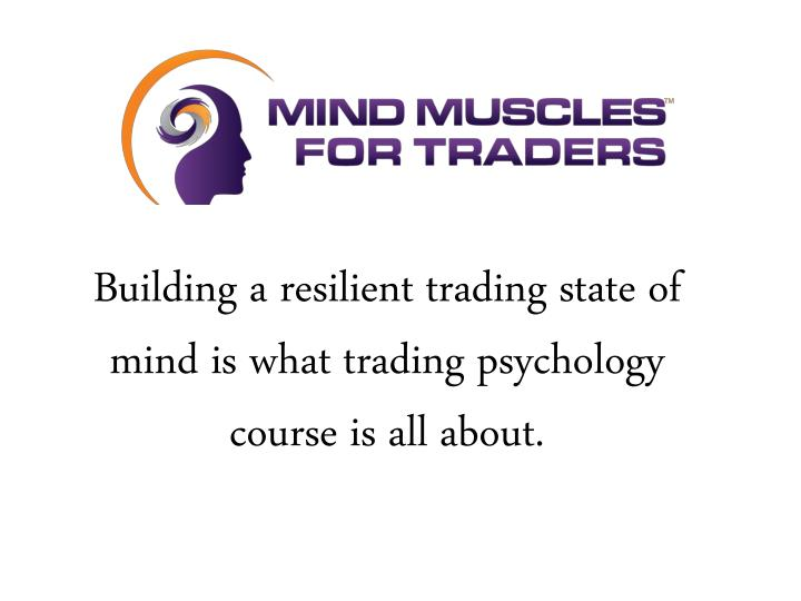 Building a resilient trading state of mind is what trading psychology course is all about