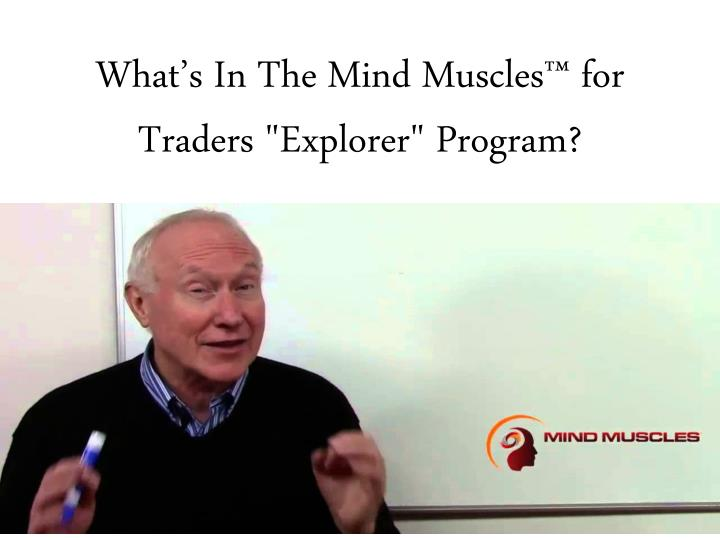 What s in the mind muscles for traders explorer program