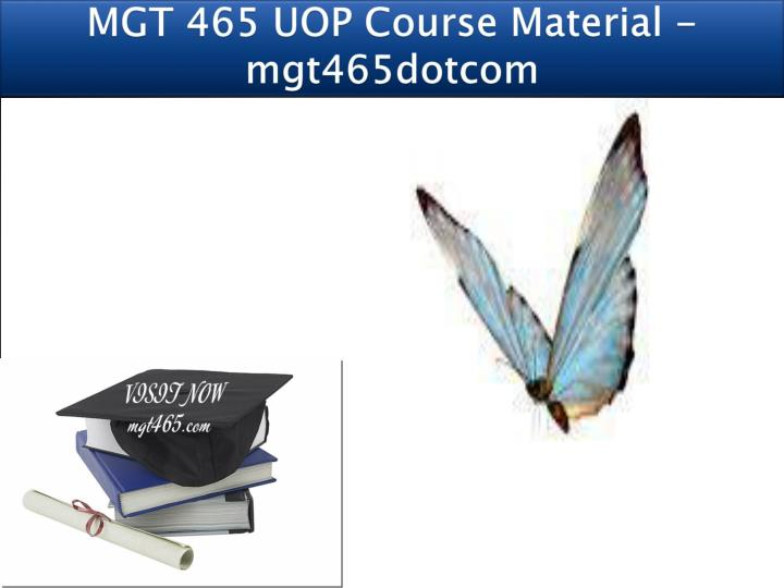 MGT 465 UOP Course Material - mgt465dotcom