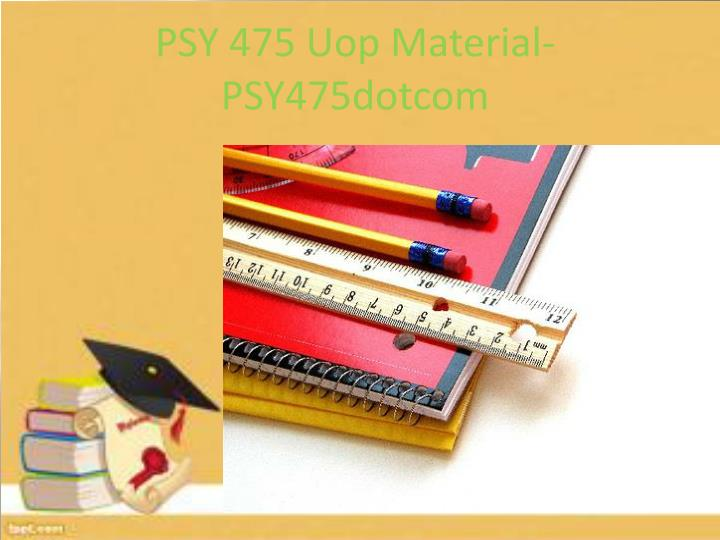 Psy 475 uop material psy475dotcom