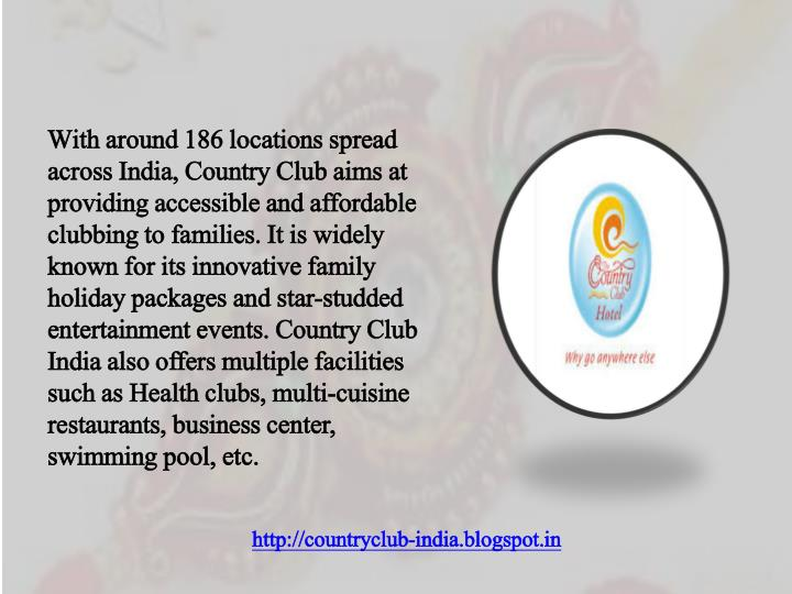 With around 186 locations spread across India, Country Club aims at providing accessible and afforda...