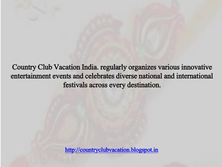 Country Club Vacation India. regularly organizes various innovative entertainment events and celebrates diverse national and international festivals across every destination.