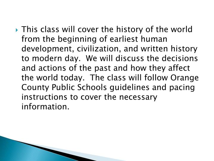 This class will cover the history of the world from the beginning of earliest human development, civ...