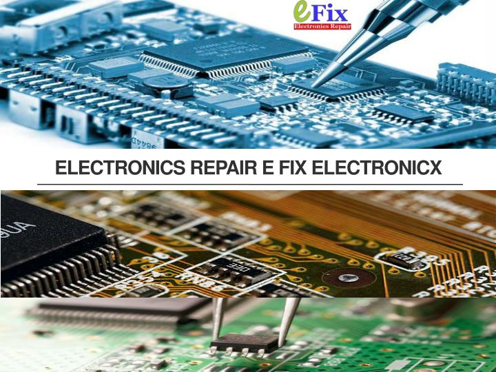 Electronics repair e fix electronicx
