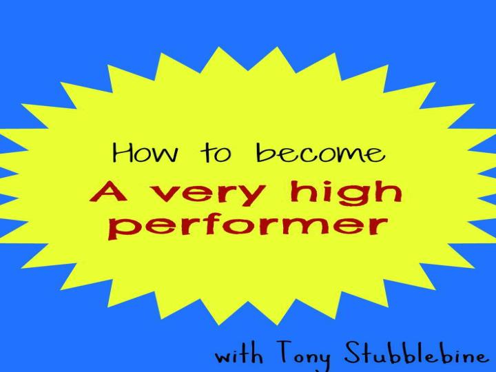 How to become a very high performer with tony stubblebine part 1