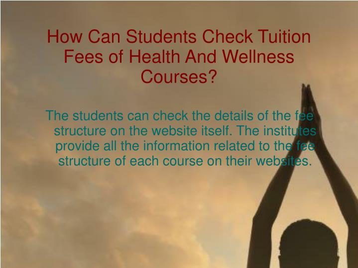 How Can Students Check Tuition Fees of Health And Wellness Courses?