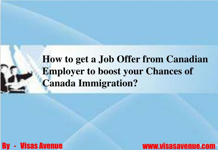 How to get a Job Offer from Canadian Employer to boost your Chances of Canada Immigration?