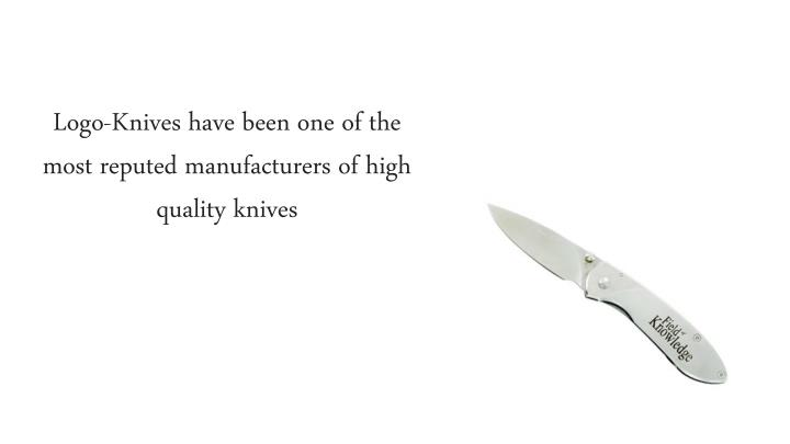 Logo-Knives have been one of the most reputed manufacturers of high quality knives