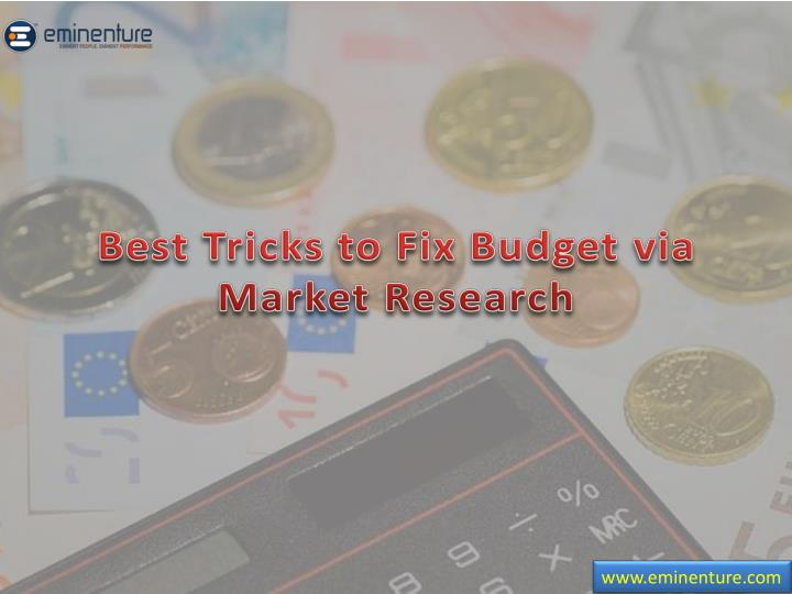 Best tricks to fix budget via market research
