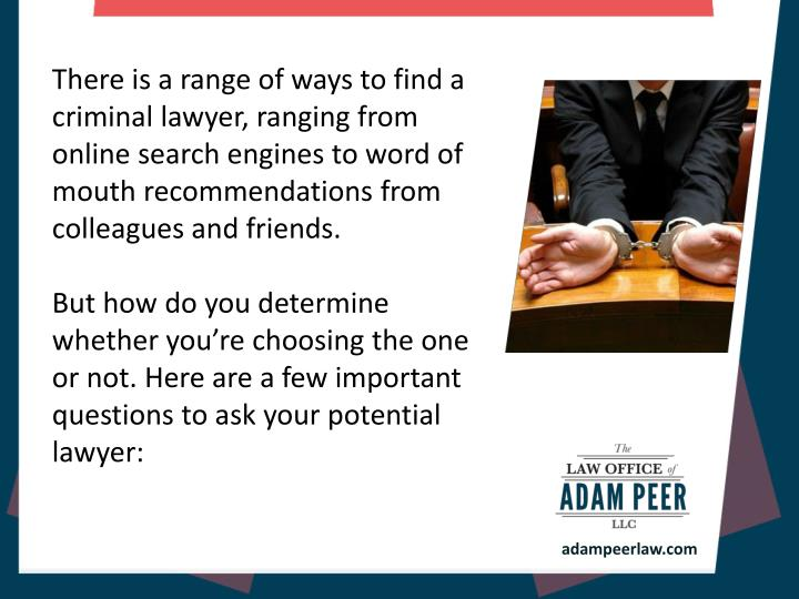 There is a range of ways to find a criminal lawyer, ranging from online search engines to word of mo...