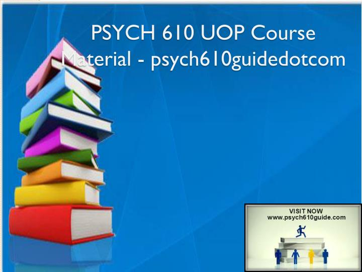 PSYCH 610 UOP Course Material - psych610guidedotcom