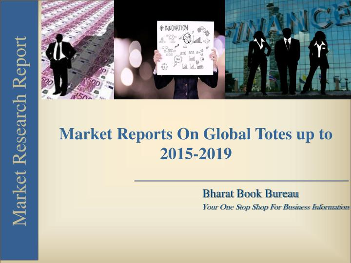 Market Reports On Global Totes up to 2015-2019