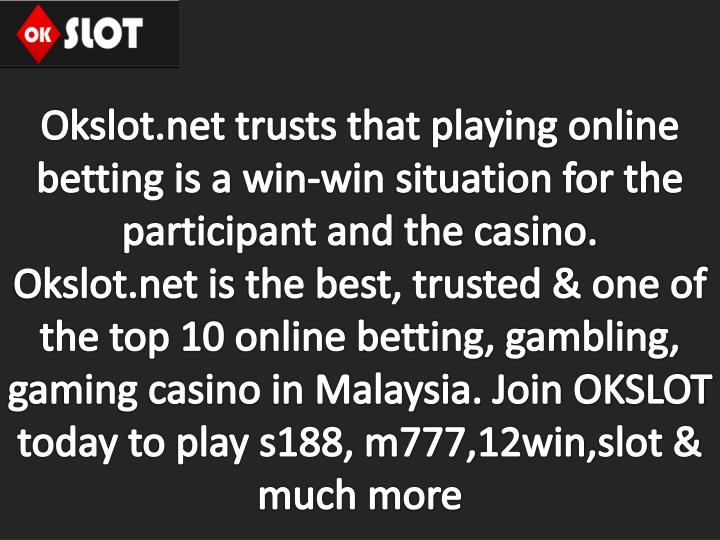 Okslot.net trusts that playing online betting is a win-win situation for the participant and the