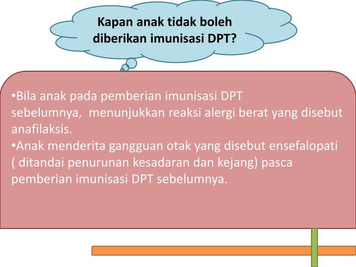 Kapan anak tidak boleh diberikan imunisasi DPT?