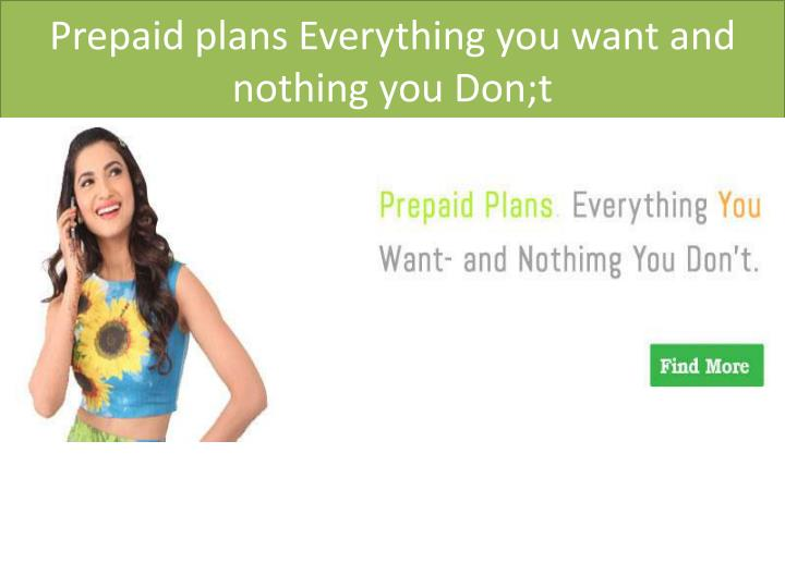 Prepaid plans Everything you want and nothing you