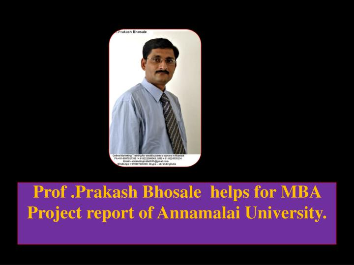 Prof prakash bhosale helps for mba project report of annamalai university