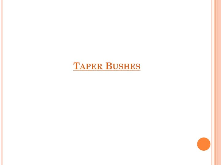 Taper Bushes