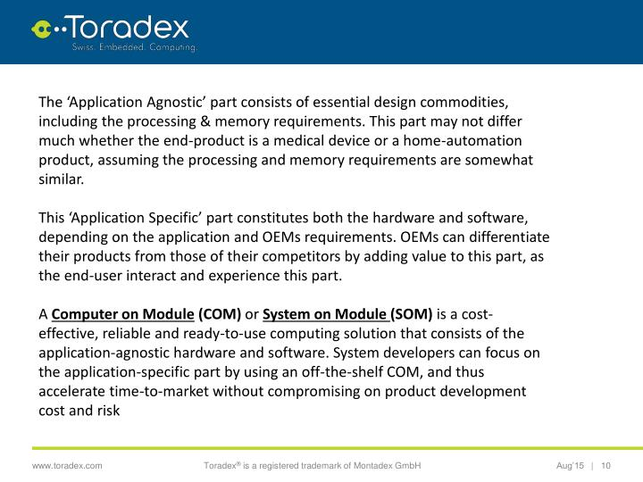 The 'Application Agnostic' part consists of essential design commodities, including the processing & memory requirements. This part may not differ much whether the end-product is a medical device or a home-automation product, assuming the processing and memory requirements are somewhat similar.
