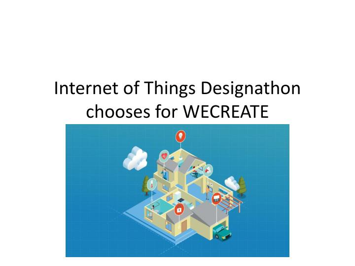 Internet of things designathon chooses for wecreate