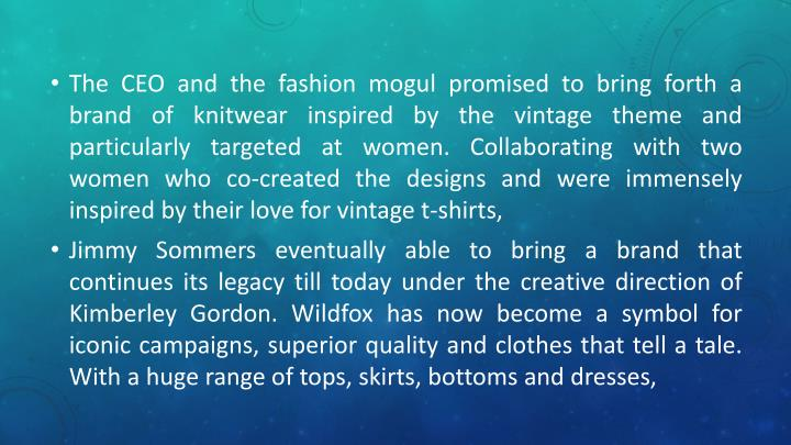 The CEO and the fashion mogul promised to bring forth a brand of knitwear inspired by the vintage theme and particularly targeted at women. Collaborating with two women who co-created the designs and were immensely inspired by their love for vintage t-shirts,
