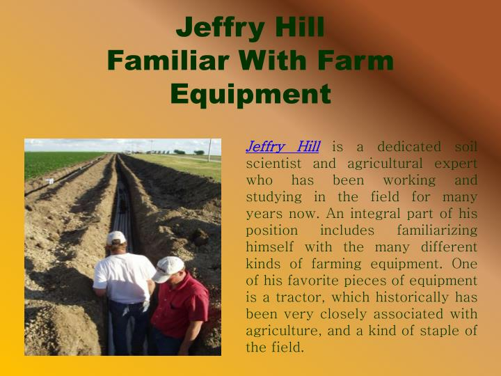 Jeffry hill familiar with farm equipment
