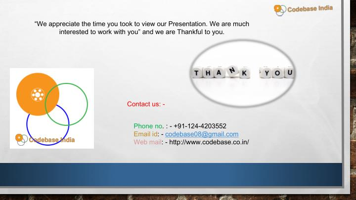 """We appreciate the time you took to view our Presentation. We are much interested to work with"