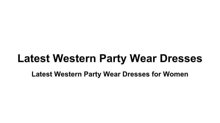 Latest Western Party Wear Dresses