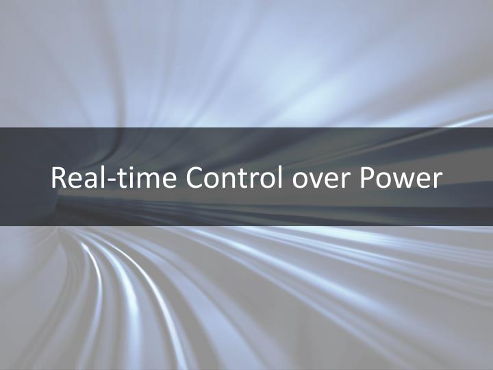 Real-time Control over Power