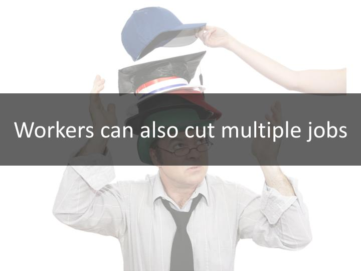 Workers can also cut multiple jobs