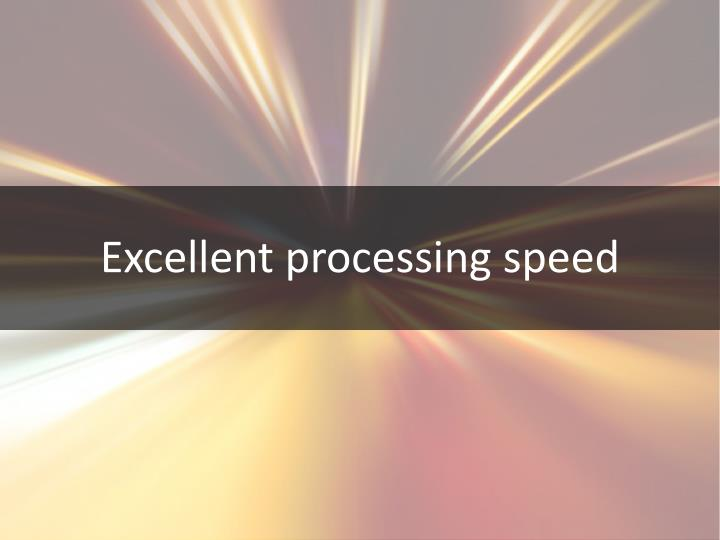 Excellent processing speed